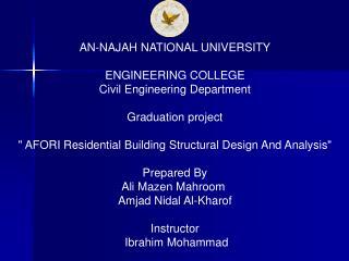 AN-NAJAH NATIONAL UNIVERSITY  ENGINEERING COLLEGE Civil Engineering Department  Graduation project   AFORI Residential B