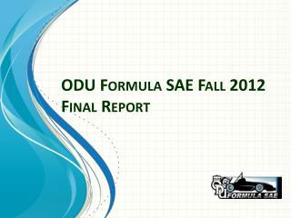 ODU Formula SAE Fall 2012 Final Report