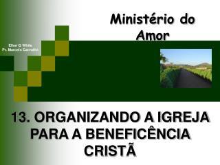 13. ORGANIZANDO A IGREJA PARA A BENEFIC NCIA CRIST