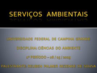 SERVI OS   AMBIENTAIS     UNIVERSIDADE  FEDERAL  DE  CAMPINA  GRANDE  DISCIPLINA: CI NCIAS  DO  AMBIENTE  1  PER ODO   0