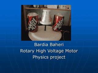 Bardia Baheri Rotary High Voltage Motor Physics project