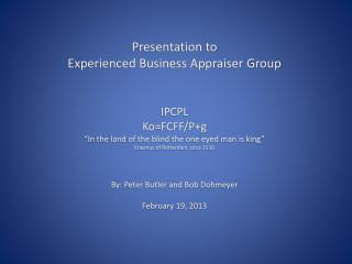 Presentation to  Experienced Business Appraiser Group   IPCPL KoFCFF