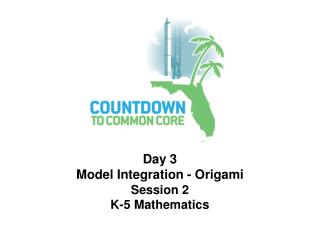 Day 3 Model Integration - Origami Session 2 K-5 Mathematics