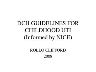 DCH GUIDELINES FOR CHILDHOOD UTI Informed by NICE
