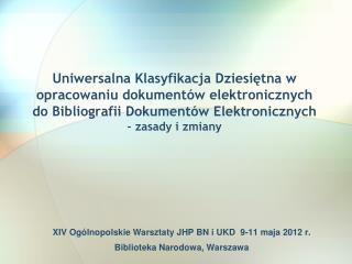 Uniwersalna Klasyfikacja Dziesietna w opracowaniu dokument w elektronicznych do Bibliografii Dokument w Elektronicznych
