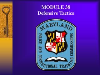 MODULE 38 Defensive Tactics