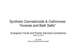 Synthetic Cannabinoids  Cathinones  Incense and Bath Salts