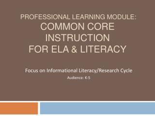 Professional Learning Module: Common Core Instruction  for ELA  Literacy