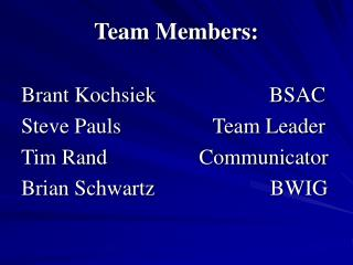 Team Members:  Brant Kochsiek                     BSAC Steve Pauls                 Team Leader Tim Rand