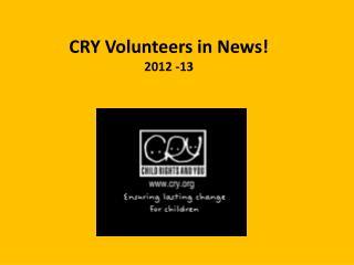 CRY Volunteers in News 2012 -13