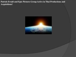 Patrick Ewald and Epic Pictures Group Active in Thai Product
