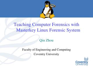 Teaching Computer Forensics with Masterkey Linux Forensic System  Qin Zhou  Faculty of Engineering and Computing Coventr