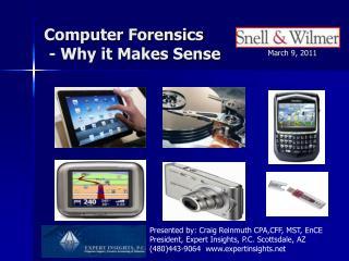 Computer Forensics   - Why it Makes Sense