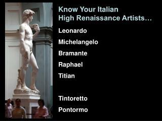 Leonardo Michelangelo Bramante Raphael Titian  Tintoretto Pontormo