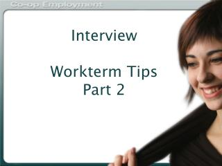 Interview  Workterm Tips Part 2
