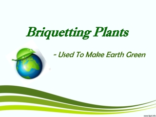 Briquetting Plants Used To Make Earth Green