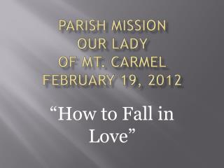Parish Mission Our Lady  of Mt. Carmel February 19, 2012