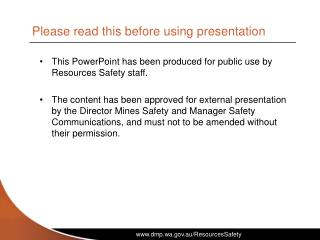 This PowerPoint has been produced for public use by Resources Safety staff.  The content has been approved for external