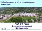 Prof. Erik Fosse Intervensjonssenteret Rikshospitalet
