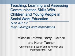 Teaching, Learning and Assessing Communication Skills With Children and Young People in Social Work Education Scie KR 12