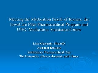 Meeting the Medication Needs of Iowans: the IowaCare Pilot Pharmaceutical Program and UIHC Medication Assistance Center