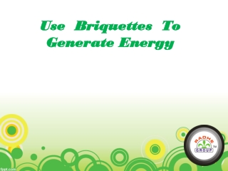 Use Briquettes To Produce Energy