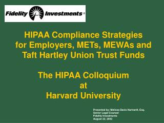 HIPAA Compliance Strategies for Employers, METs, MEWAs and Taft Hartley Union Trust Funds  The HIPAA Colloquium at Harva