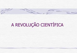 A REVOLU  O CIENT FICA