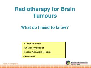 Radiotherapy for Brain Tumours  What do I need to know