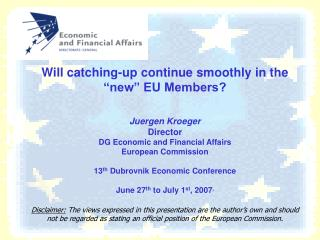 Will catching-up continue smoothly in the  new  EU Members  Juergen Kroeger Director DG Economic and Financial Affairs E