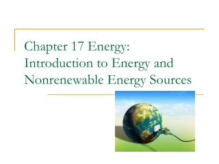 Chapter 17 Energy:   Introduction to Energy and Nonrenewable Energy Sources