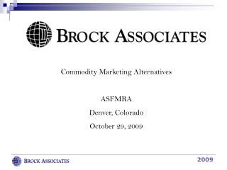 Commodity Marketing Alternatives  ASFMRA Denver, Colorado October 29, 2009