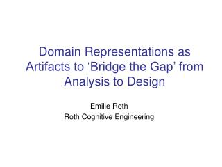 Domain Representations as Artifacts to  Bridge the Gap  from Analysis to Design