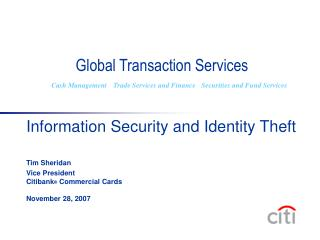 Information Security and Identity Theft   Tim Sheridan  Vice President Citibank  Commercial Cards  November 28, 2007