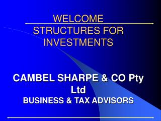 WELCOME   STRUCTURES FOR INVESTMENTS    CAMBEL SHARPE  CO Pty Ltd BUSINESS  TAX ADVISORS