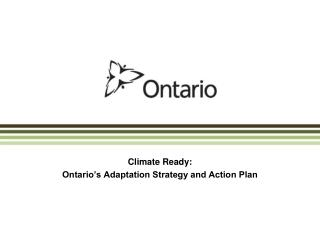Climate Ready: Ontario s Adaptation Strategy and Action Plan