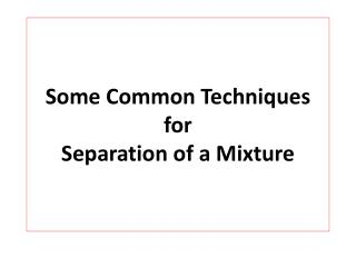 Some Common Techniques  for  Separation of a Mixture