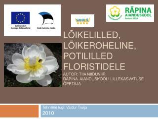 L ikelilled, l ikeroheline, potililled floristidele Autor: Tiia Niiduviir R pina  Aianduskooli lillekasvatuse  petaja