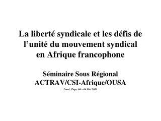 La libert  syndicale et les d fis de l unit  du mouvement syndical  en Afrique francophone