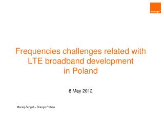 Frequencies challenges related with LTE broadband development  in Poland   8 May 2012