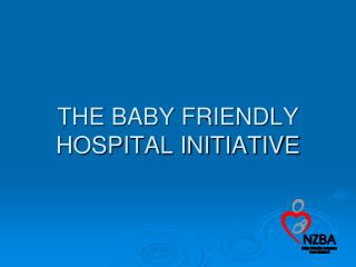 THE BABY FRIENDLY HOSPITAL INITIATIVE