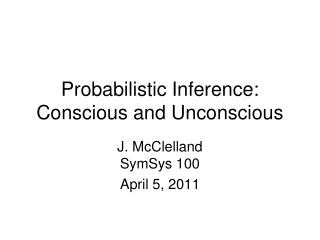 Probabilistic Inference: Conscious and Unconscious