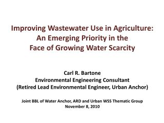Improving Wastewater Use in Agriculture:  An Emerging Priority in the  Face of Growing Water Scarcity   Carl R. Bartone