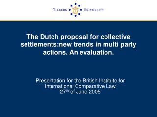The Dutch proposal for collective settlements:new trends in multi party actions. An evaluation.