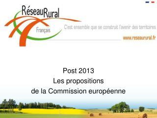 Post 2013 Les propositions  de la Commission europ enne
