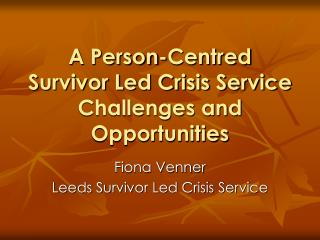 A Person-Centred Survivor Led Crisis Service Challenges and Opportunities