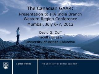 The Canadian GAAR: Presentation to IFA India Branch Western Region Conference Mumbai, July 6-7, 2012  David G. Duff Facu
