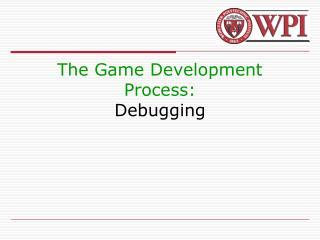 The Game Development Process: Debugging
