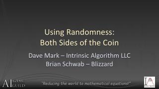 Using Randomness: Both Sides of the Coin
