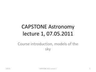 CAPSTONE Astronomy lecture 1, 07.05.2011